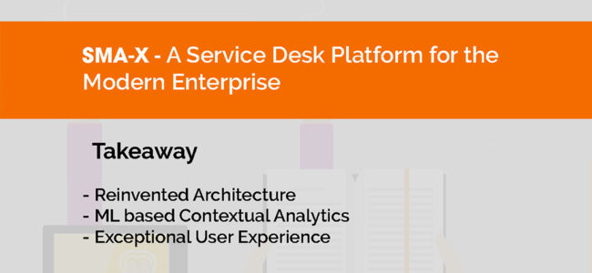 Are you still running legacy service desk software?  Checkout SMA-X, a service desk platform built for the modern enterprise