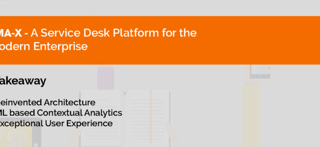 Are you still running legacy service desk software?  Checkout SMA-X, a service desk platform built for the modern enterprise