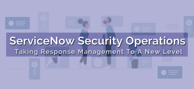 ServiceNow Security Operations – Taking Response Management To A New Level