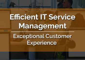 Efficient IT Service Management = Exceptional Customer Experience