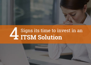 4 Signs, it's time to invest in an ITSM Solution