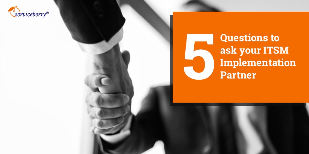 5 Questions to ask your ITSM Implementation Partner