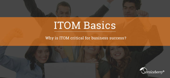 IT Operations Management (ITOM) Basics – Why is ITOM Critical for Business Success