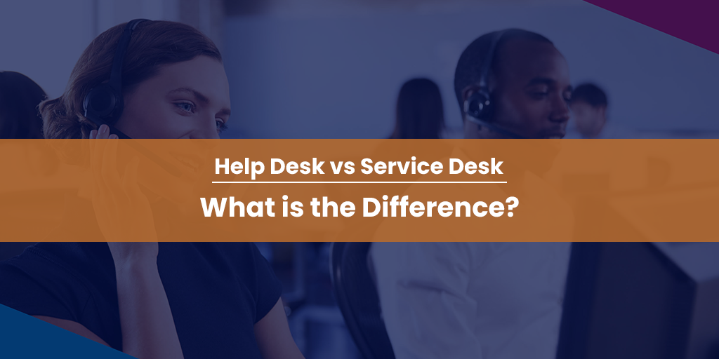 Help Desk Vs Service Desk, what is the difference?