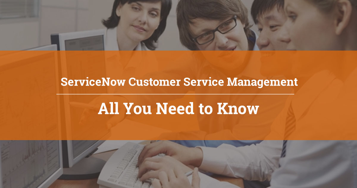 ServiceNow Customer Service Management – All You Need to Know